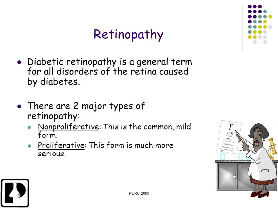 PBRC 200915 of 39 Retinopathy Diabetic retinopathy is a general term for all disorders of the retina caused by diabetes. There are 2 major types of re