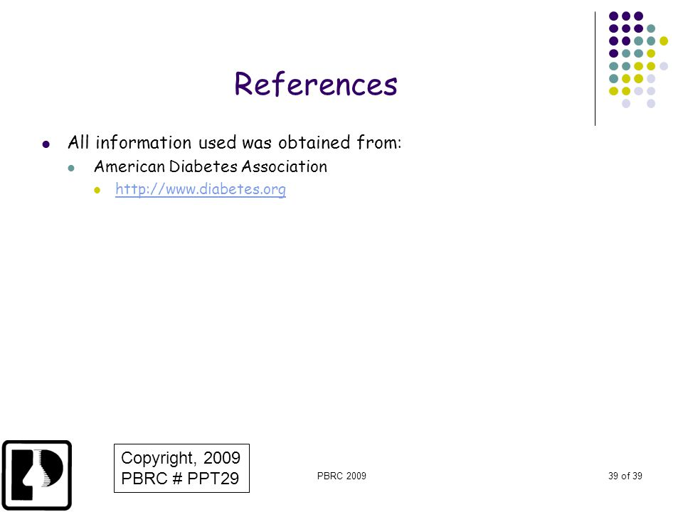 PBRC 200939 of 39 References All information used was obtained from: American Diabetes Association http://www.diabetes.org Copyright, 2009 PBRC # PPT2