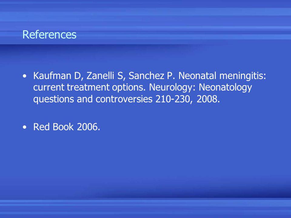 References Kaufman D, Zanelli S, Sanchez P. Neonatal meningitis: current treatment options.