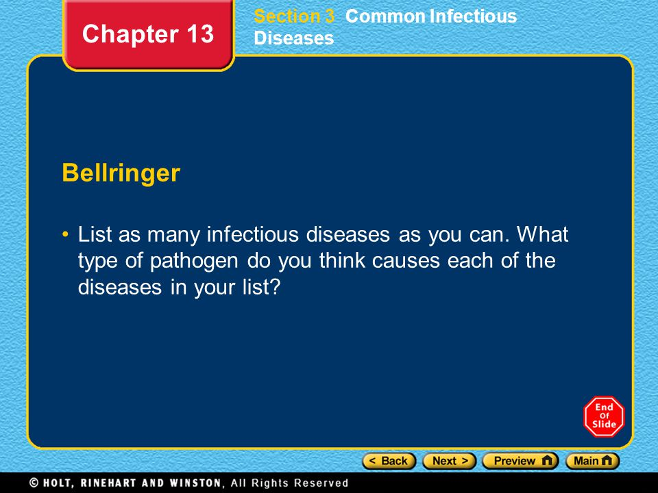 Bellringer List as many infectious diseases as you can. What type of pathogen do you think causes each of the diseases in your list? Chapter 13
