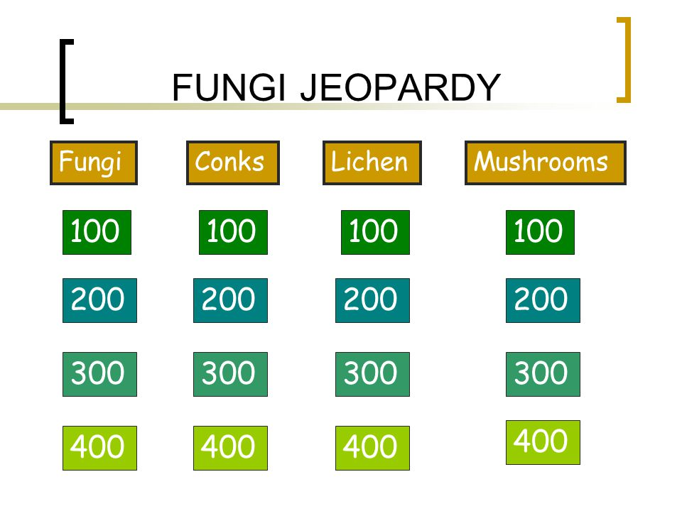 FUNGI JEOPARDY FungiConksLichenMushrooms 100 200 300 400
