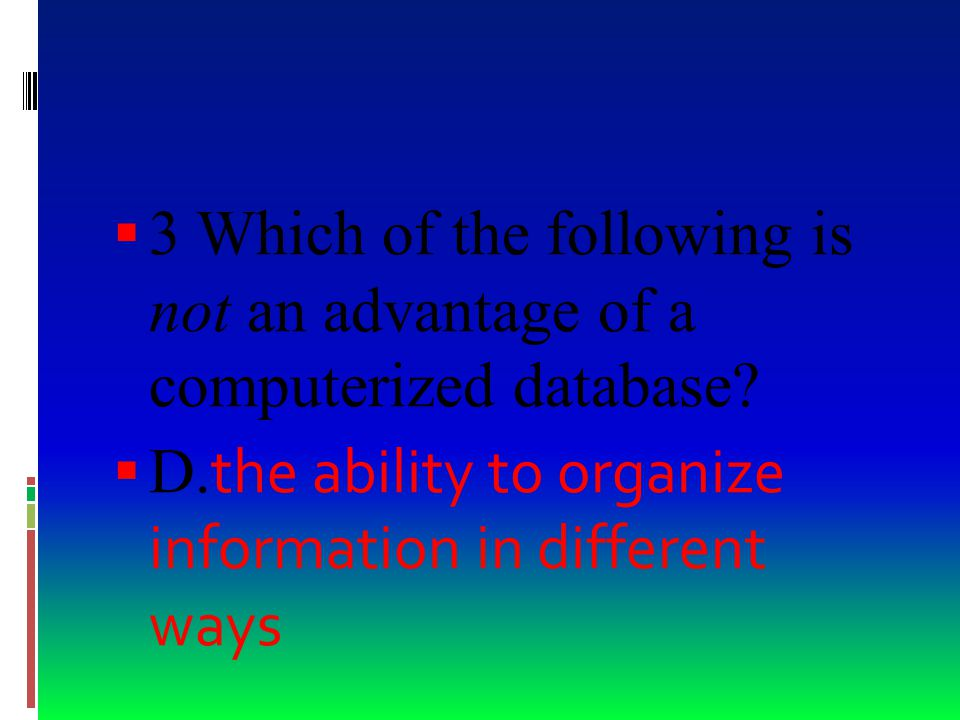  2. In a database, a _____ is a unit of information about one individual or item. B. field