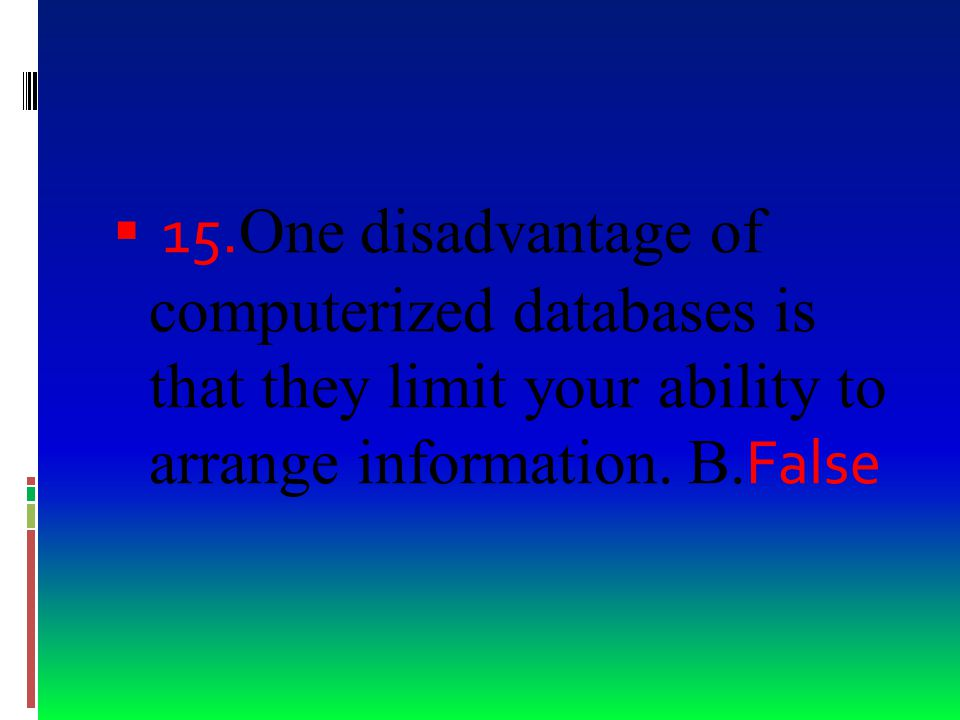  14. A computerized database can store millions of telephone numbers. A. True
