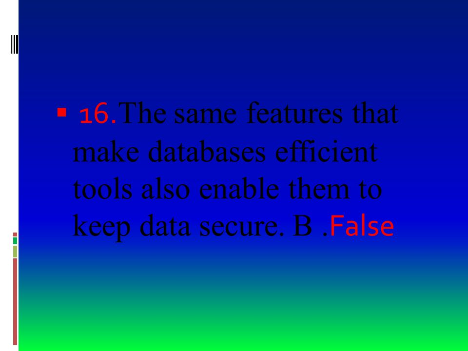  15. One disadvantage of computerized databases is that they limit your ability to arrange information. B. False