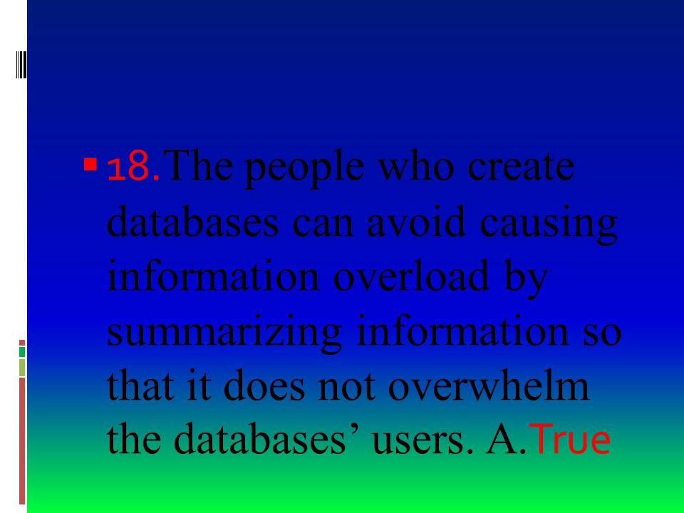  16. The same features that make databases efficient tools also enable them to keep data secure.