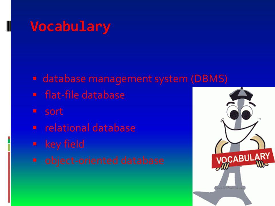 Vocabulary  database management system (DBMS)  flat-file database  sort  relational database  key field  object-oriented database