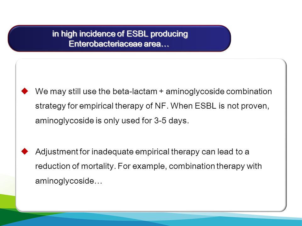 초기 항균요법 (1)  We may still use the beta-lactam + aminoglycoside combination strategy for empirical therapy of NF. When ESBL is not proven, aminoglycos