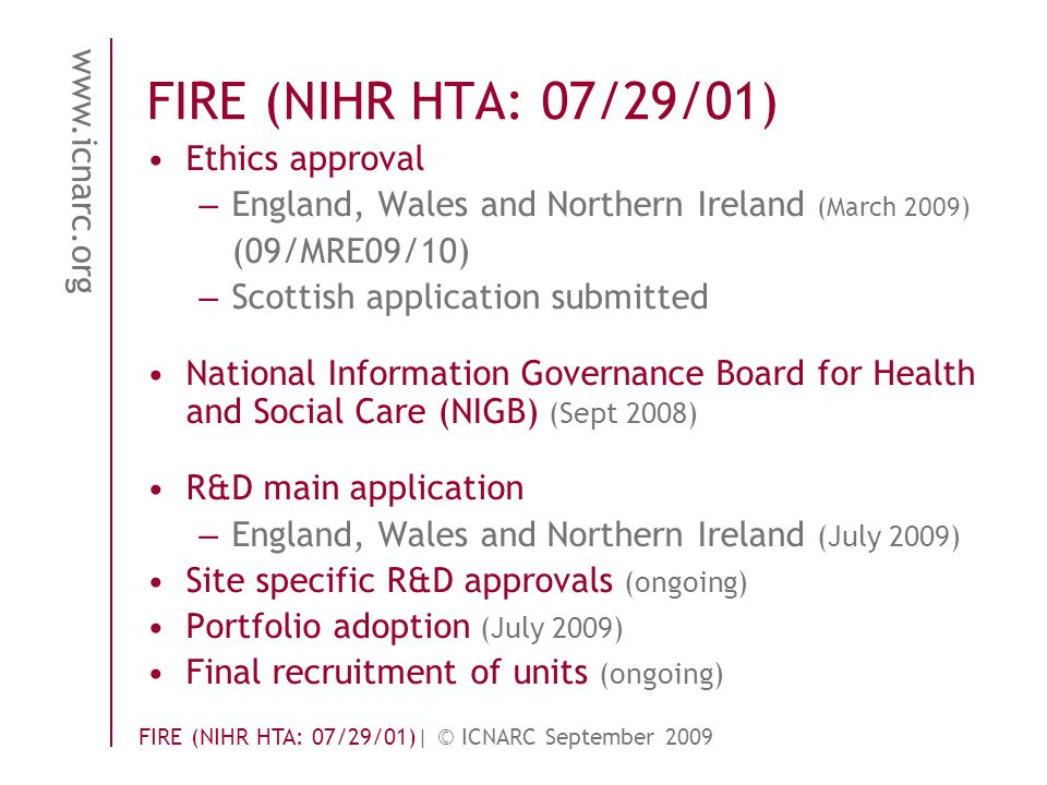 www.icnarc.org FIRE (NIHR HTA: 07/29/01)| © ICNARC September 2009 FIRE (NIHR HTA: 07/29/01) Ethics approval – England, Wales and Northern Ireland (Mar