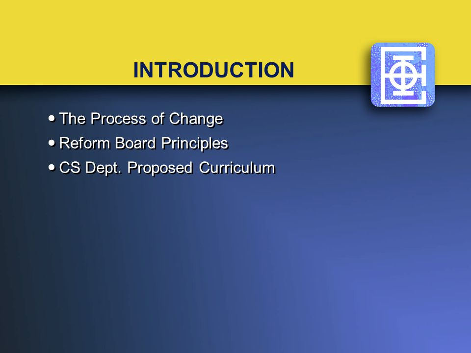 INTRODUCTION The Process of Change Reform Board Principles CS Dept.