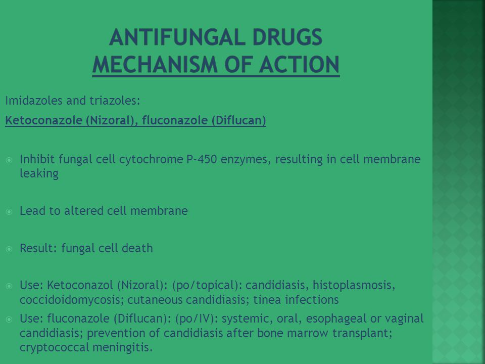 Imidazoles and triazoles: Ketoconazole (Nizoral), fluconazole (Diflucan)  Inhibit fungal cell cytochrome P-450 enzymes, resulting in cell membrane le