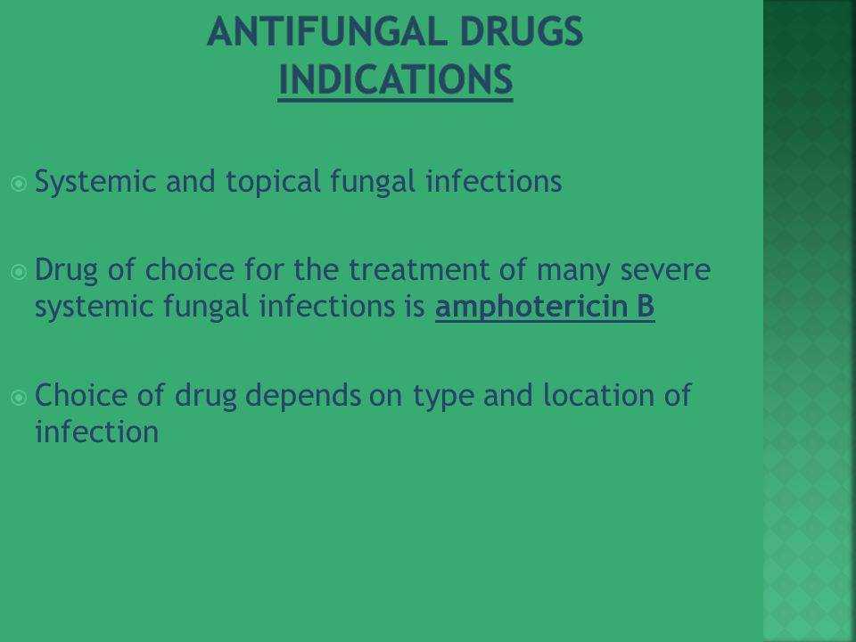  Systemic and topical fungal infections  Drug of choice for the treatment of many severe systemic fungal infections is amphotericin B  Choice of drug depends on type and location of infection