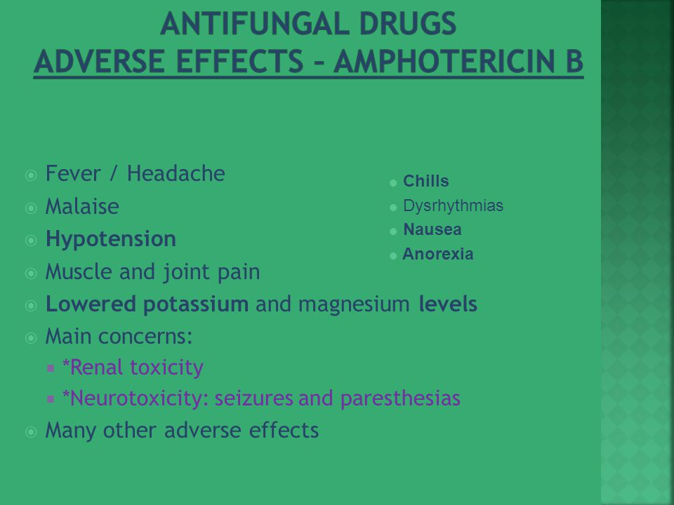  Fever / Headache  Malaise  Hypotension  Muscle and joint pain  Lowered potassium and magnesium levels  Main concerns:  *Renal toxicity  *Neurotoxicity: seizures and paresthesias  Many other adverse effects  Chills  Dysrhythmias  Nausea  Anorexia
