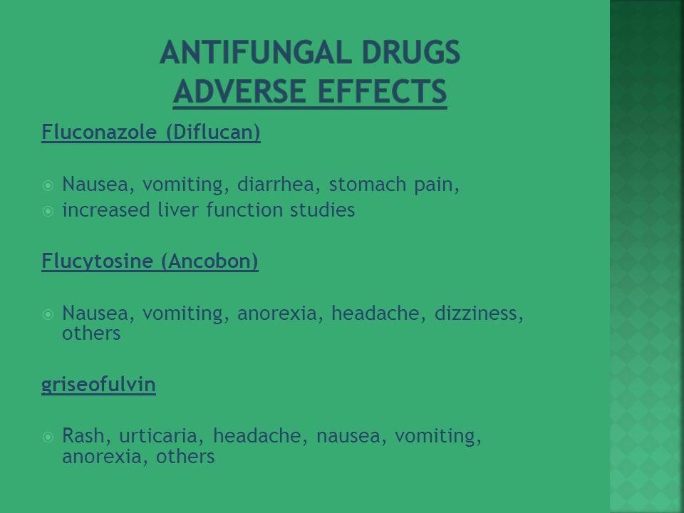 Fluconazole (Diflucan)  Nausea, vomiting, diarrhea, stomach pain,  increased liver function studies Flucytosine (Ancobon)  Nausea, vomiting, anorex