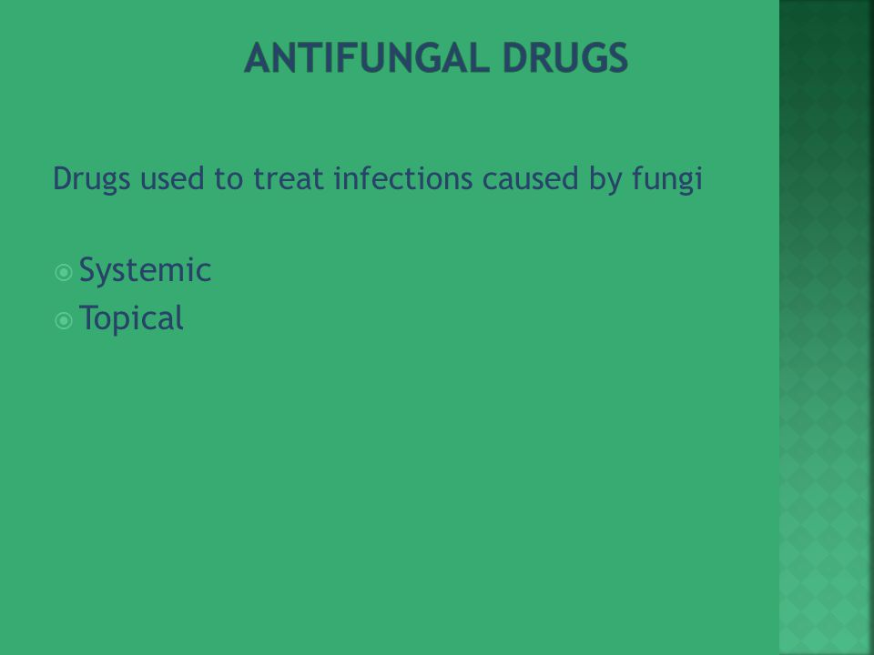 Drugs used to treat infections caused by fungi  Systemic  Topical