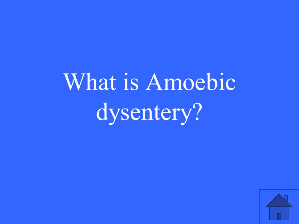 29 What is Amoebic dysentery