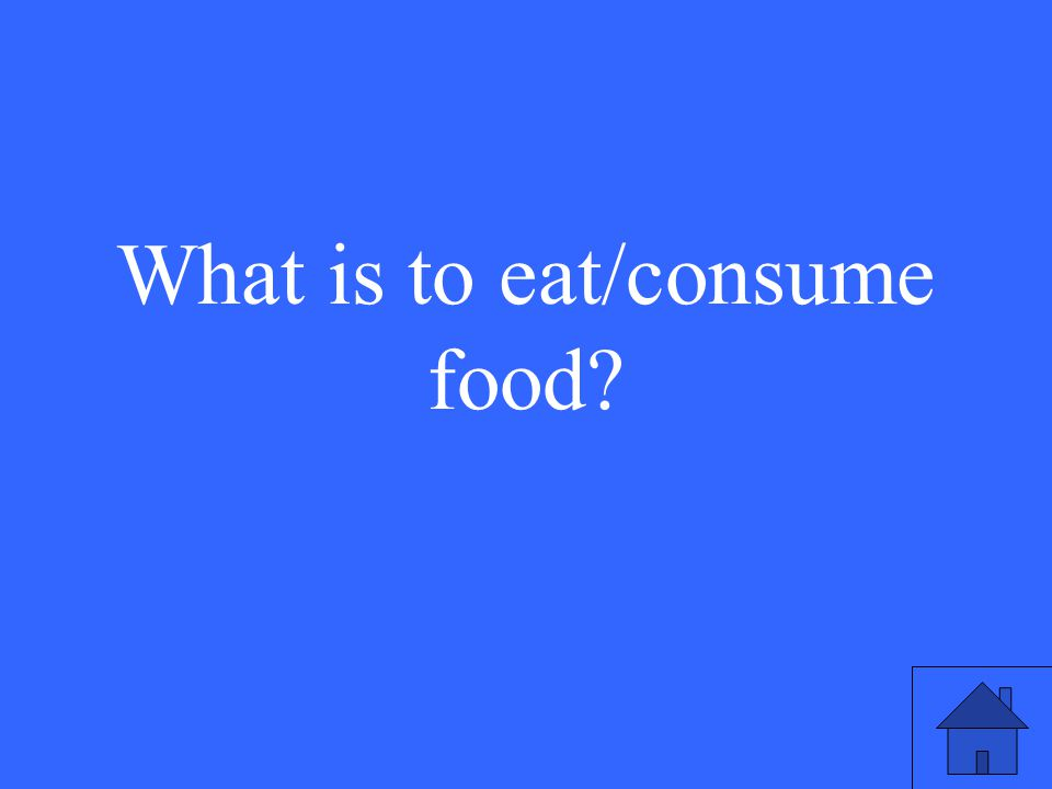 5 What is to eat/consume food