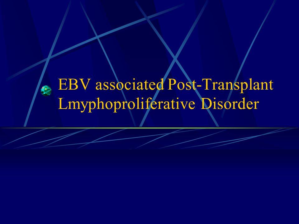 EBV associated Post-Transplant Lmyphoproliferative Disorder