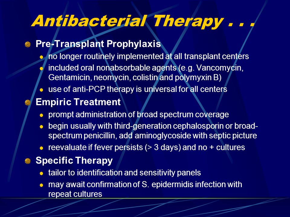 Antibacterial Therapy... Pre-Transplant Prophylaxis no longer routinely implemented at all transplant centers included oral nonabsorbable agents (e.g.