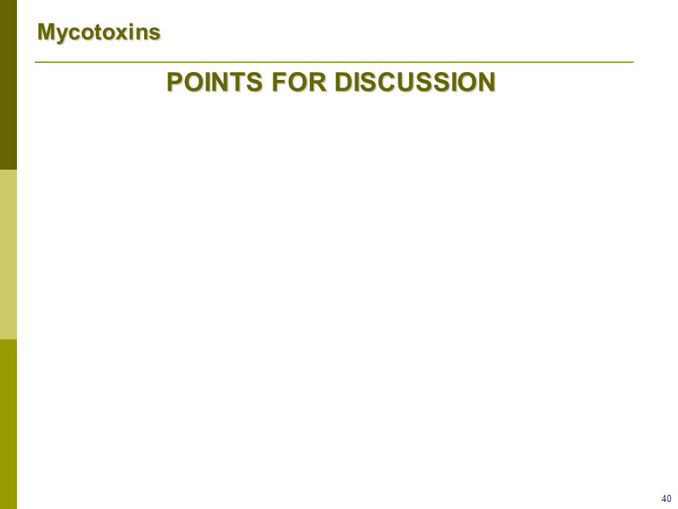 Mycotoxins 40 POINTS FOR DISCUSSION