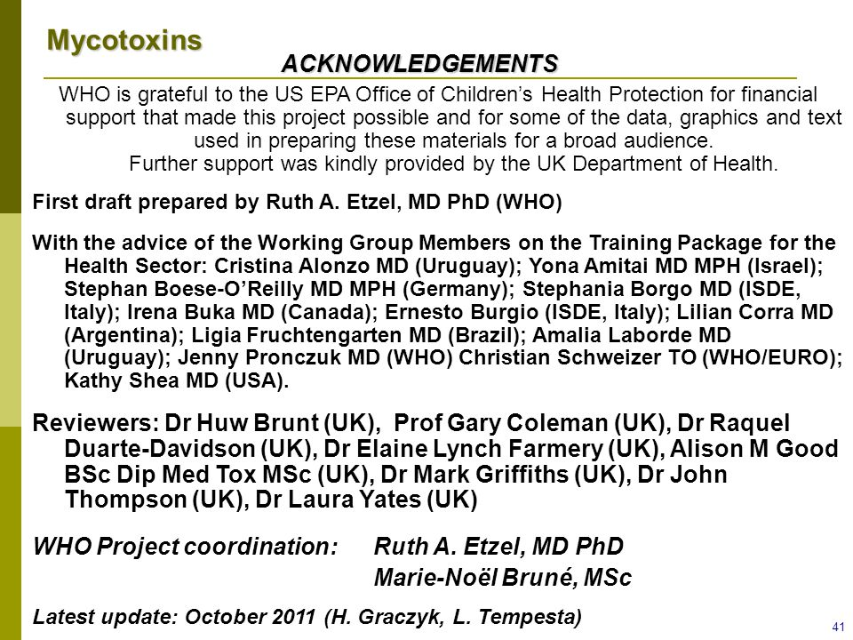 Mycotoxins 41 WHO is grateful to the US EPA Office of Children's Health Protection for financial support that made this project possible and for some