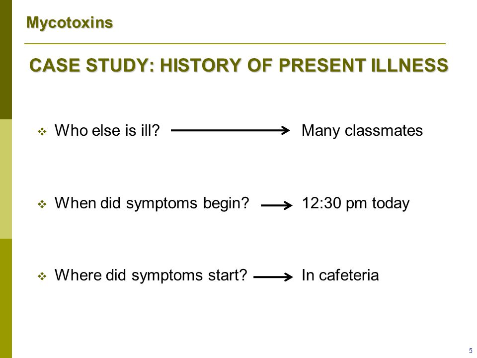 Mycotoxins 6  Illness linked to eating burritos for lunch  What would you do next.