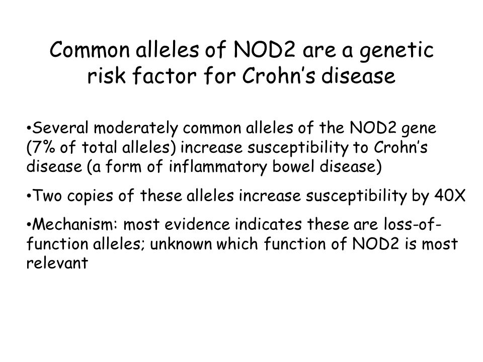 Common alleles of NOD2 are a genetic risk factor for Crohn's disease Several moderately common alleles of the NOD2 gene (7% of total alleles) increase
