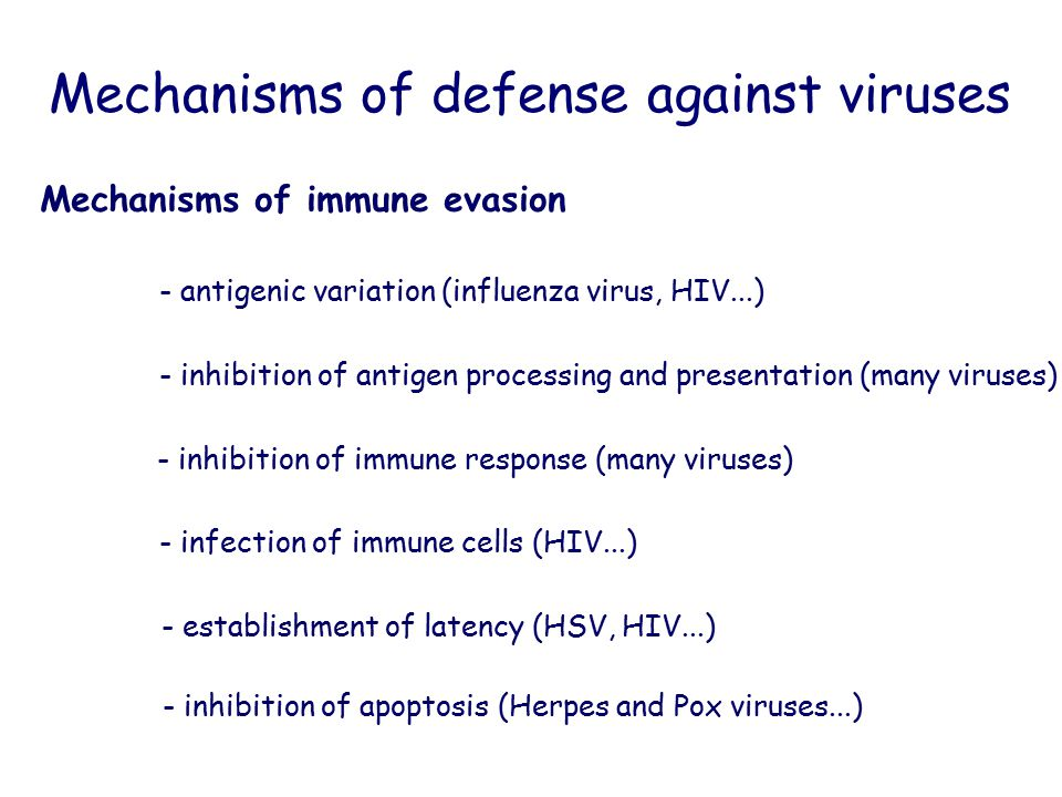 - antigenic variation (influenza virus, HIV...) - inhibition of antigen processing and presentation (many viruses) - inhibition of immune response (ma