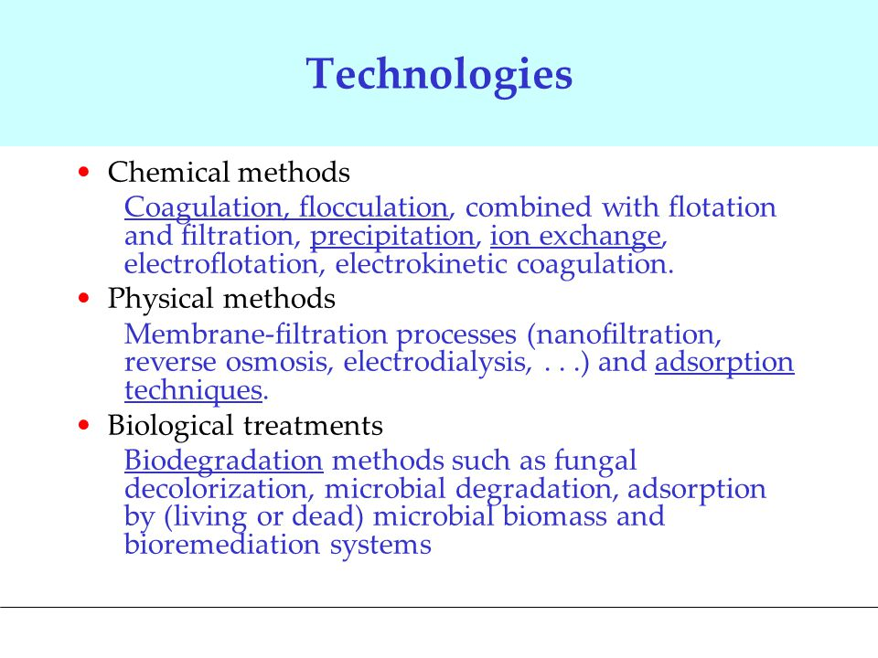 Technologies Chemical methods Coagulation, flocculation, combined with flotation and filtration, precipitation, ion exchange, electroflotation, electrokinetic coagulation.