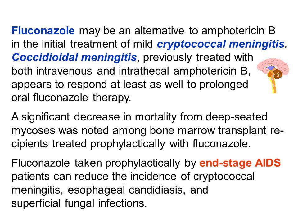 Fluconazole may be an alternative to amphotericin B in the initial treatment of mild cryptococcal meningitis. Coccidioidal meningitis, previously trea