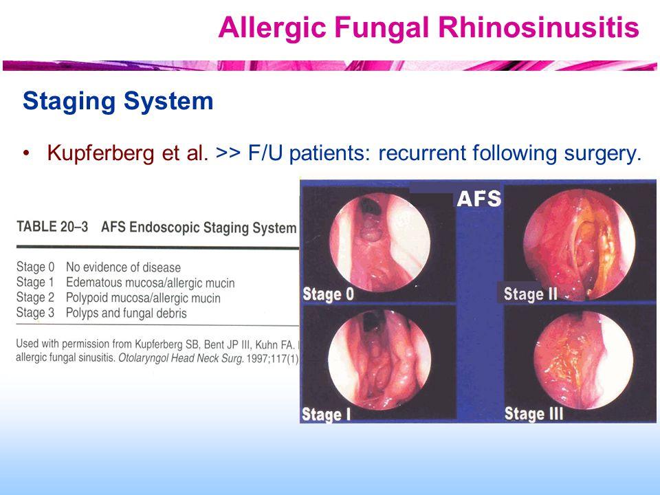 Allergic Fungal Rhinosinusitis Staging System Kupferberg et al. >> F/U patients: recurrent following surgery.