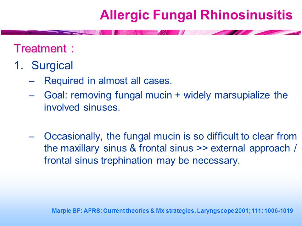 Allergic Fungal Rhinosinusitis Treatment : 1.Surgical –Required in almost all cases.