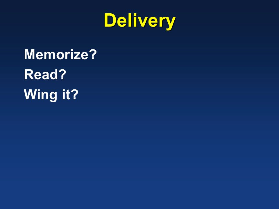 Delivery Memorize? Read? Wing it?
