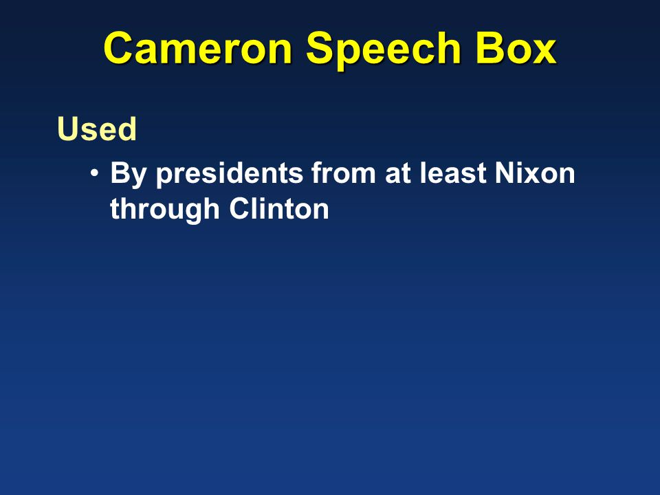 Cameron Speech Box Used By presidents from at least Nixon through Clinton