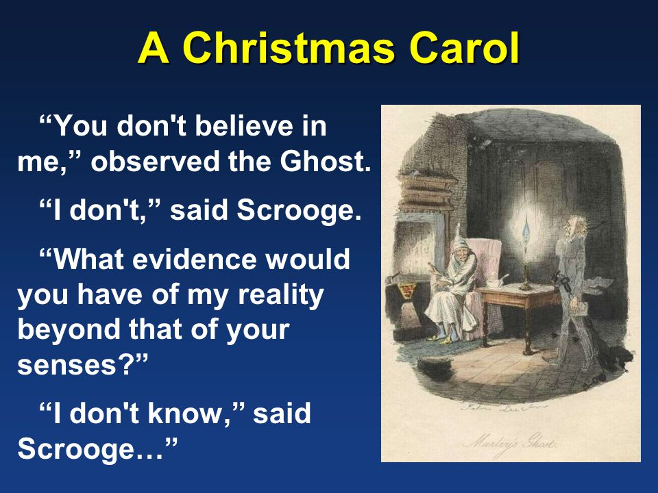 A Christmas Carol You don t believe in me, observed the Ghost.
