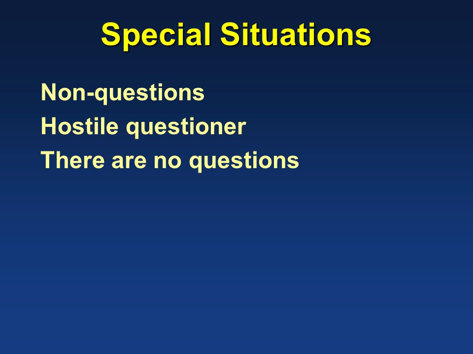 Special Situations Non-questions Hostile questioner There are no questions