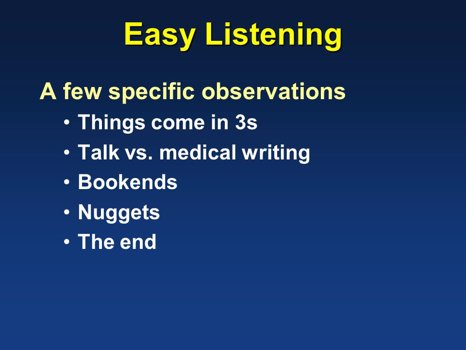 Easy Listening A few specific observations Things come in 3s Talk vs.