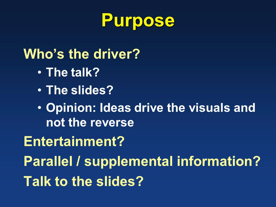 Purpose Who's the driver. The talk. The slides.