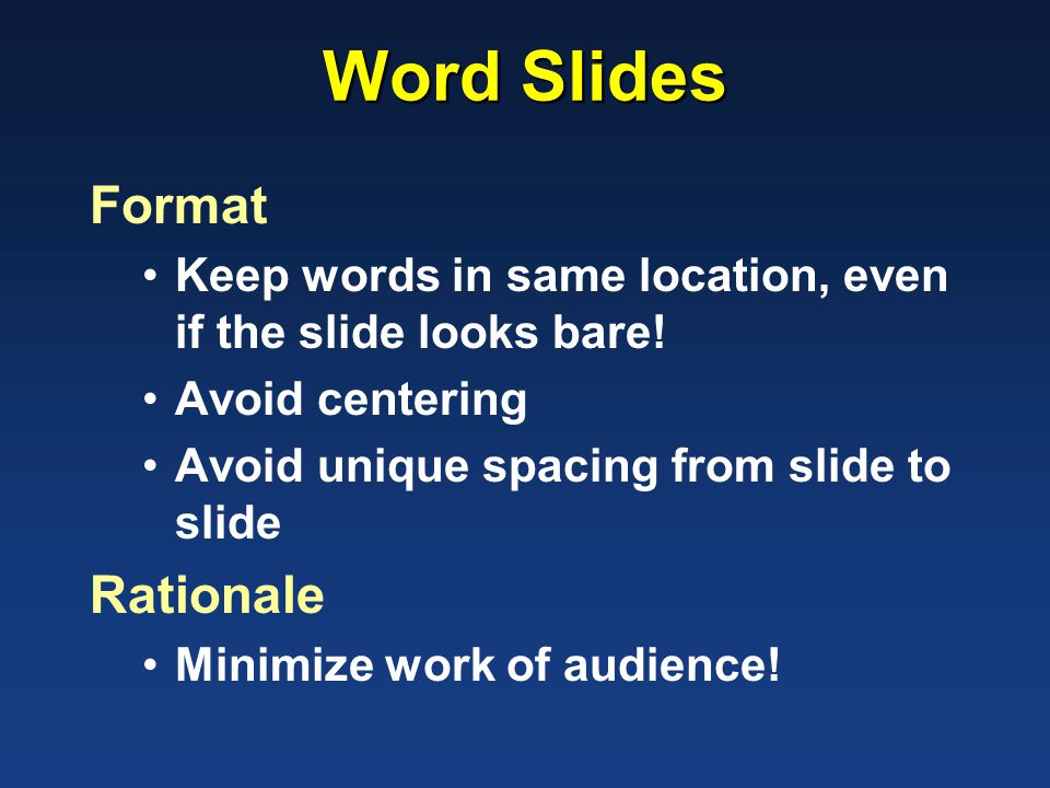 Word Slides Format Keep words in same location, even if the slide looks bare.