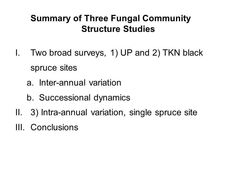 Summary of Three Fungal Community Structure Studies I.Two broad surveys, 1) UP and 2) TKN black spruce sites a.