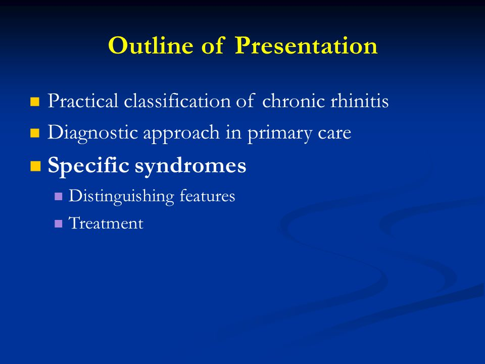 Outline of Presentation Practical classification of chronic rhinitis Diagnostic approach in primary care Specific syndromes Distinguishing features Tr