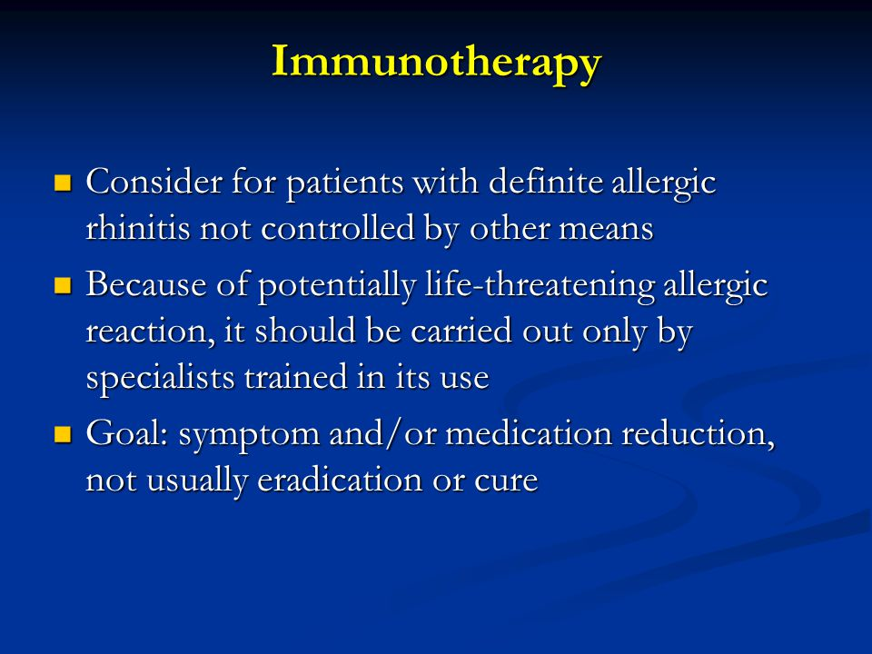 Immunotherapy Consider for patients with definite allergic rhinitis not controlled by other means Consider for patients with definite allergic rhiniti