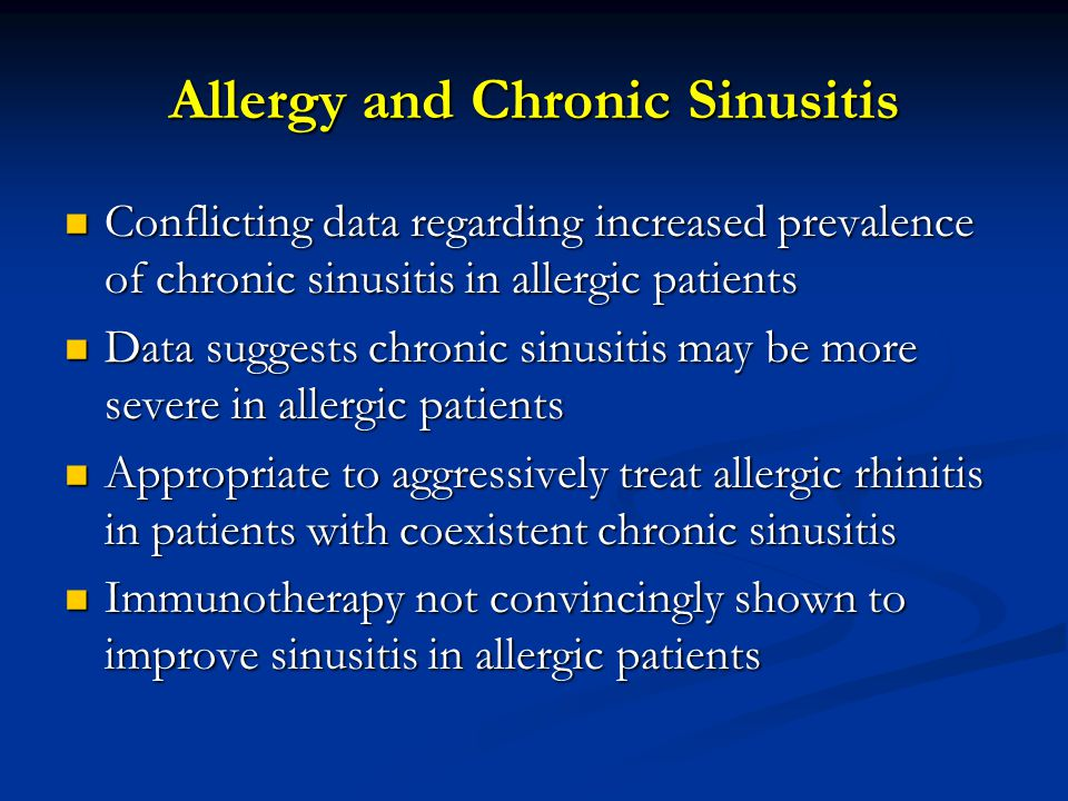 Allergy and Chronic Sinusitis Conflicting data regarding increased prevalence of chronic sinusitis in allergic patients Conflicting data regarding inc