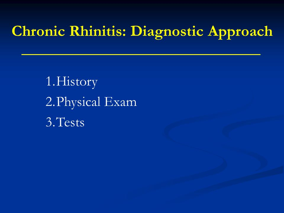 1.History 2.Physical Exam 3.Tests Chronic Rhinitis: Diagnostic Approach