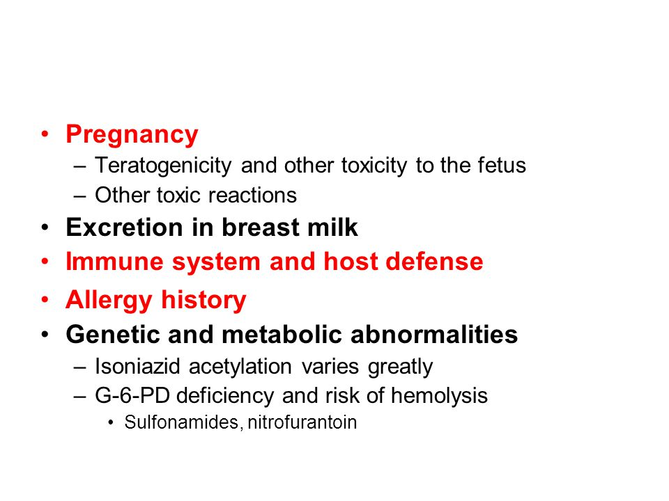 Pregnancy –Teratogenicity and other toxicity to the fetus –Other toxic reactions Excretion in breast milk Immune system and host defense Allergy histo