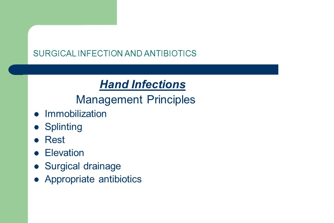 SURGICAL INFECTION AND ANTIBIOTICS Hand Infections Management Principles Immobilization Splinting Rest Elevation Surgical drainage Appropriate antibio