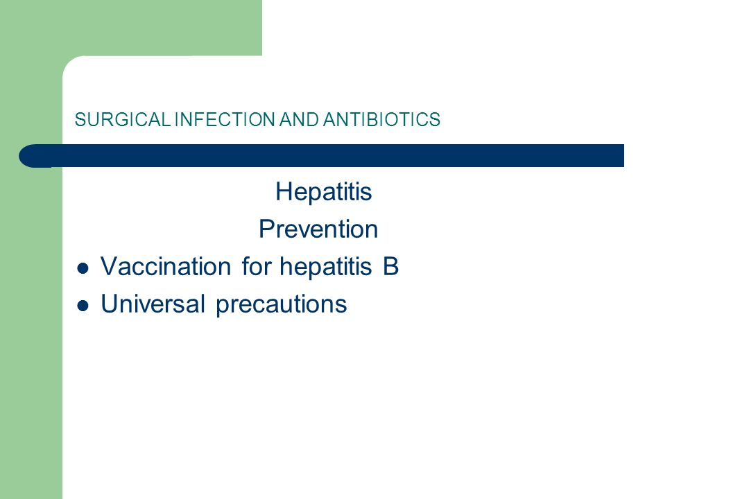 SURGICAL INFECTION AND ANTIBIOTICS Hepatitis Prevention Vaccination for hepatitis B Universal precautions