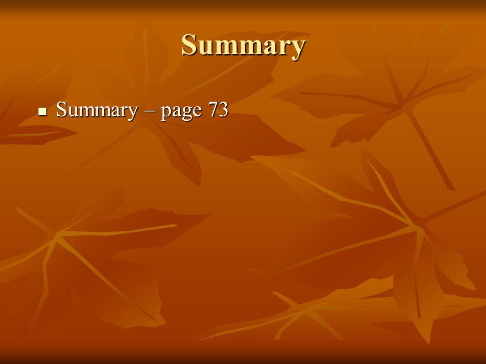 Summary Summary – page 73 Summary – page 73