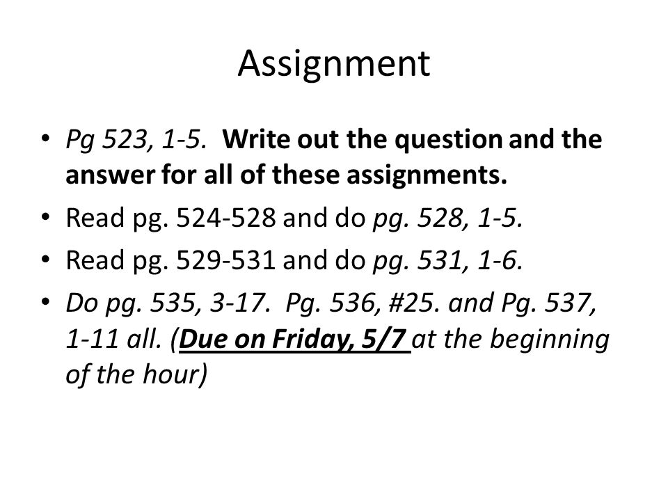Assignment Pg 523, 1-5. Write out the question and the answer for all of these assignments. Read pg. 524-528 and do pg. 528, 1-5. Read pg. 529-531 and