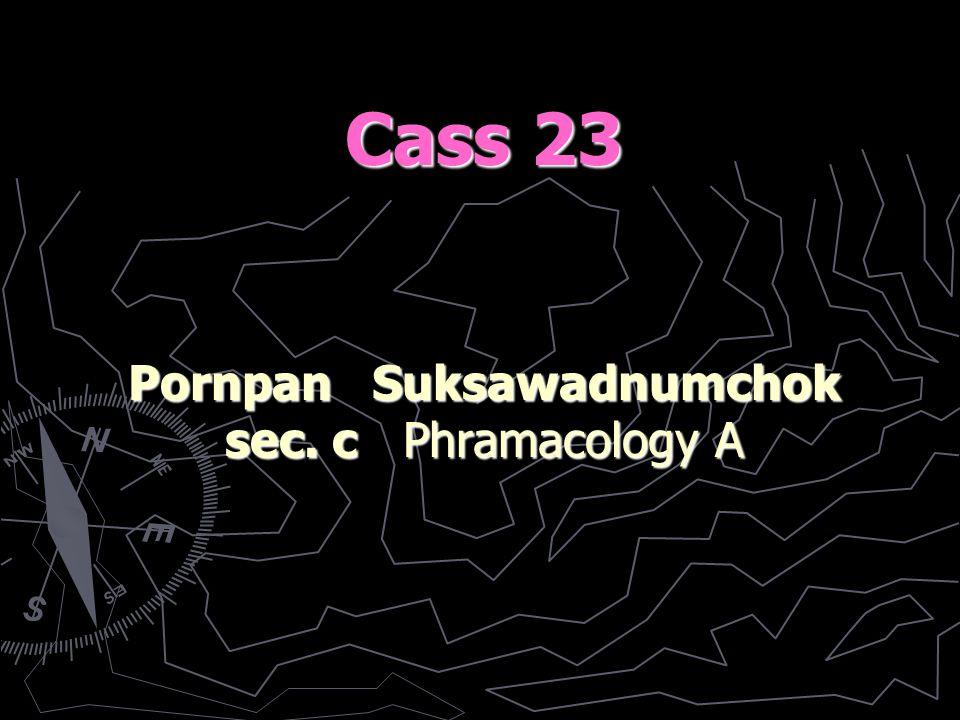 Cass 23 Pornpan Suksawadnumchok sec. c Phramacology A