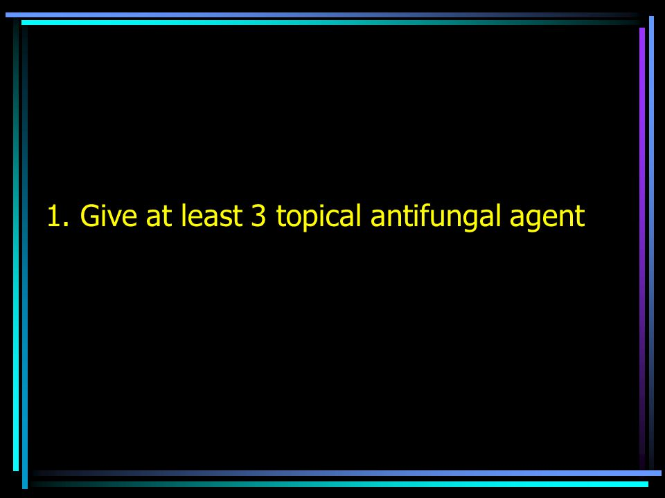1. Give at least 3 topical antifungal agent